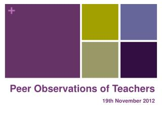 Peer  Observations  of  Teachers 19th  November  2012