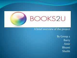A brief overview of the project By Group 2 Barry Amir Bhumi Shubh