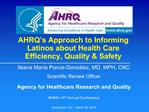AHRQ s Approach to Informing Latinos about Health Care Efficiency, Quality  Safety