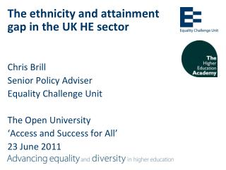 The ethnicity and attainment gap in the UK HE sector   Chris Brill Senior Policy Adviser Equality Challenge Unit  The Op