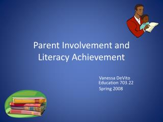 Parent Involvement and  Literacy Achievement