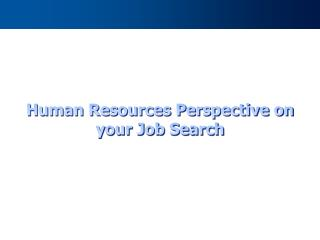 Human Resources Perspective on your Job Search