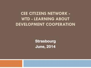 CEE Citizens Network  - WTD - Learning about Development Cooperation