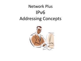 Network Plus IPv6 Addressing Concepts