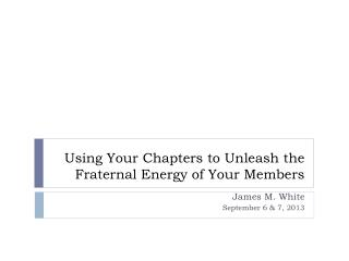 Using Your Chapters to Unleash the Fraternal Energy of Your Members