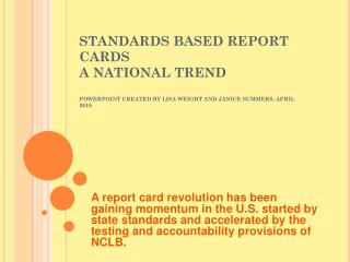 STANDARDS BASED REPORT CARDS A NATIONAL TREND POWERPOINT CREATED BY LISA WEIGHT AND JANICE SUMMERS, APRIL 2010.