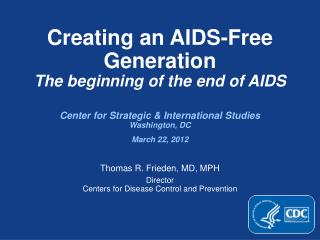 Creating an AIDS-Free Generation The beginning of the end of AIDS