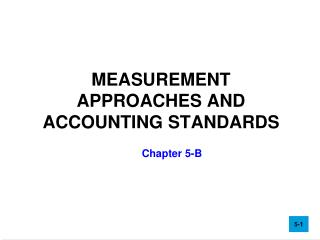 MEASUREMENT APPROACHES AND ACCOUNTING STANDARDS