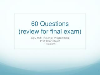 60 Questions  (review for final  exam)