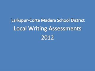 Larkspur-Corte Madera School District Local Writing Assessments 2012