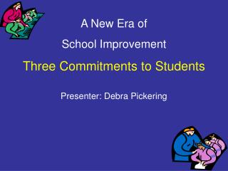 A New Era of  School Improvement Three Commitments to Students