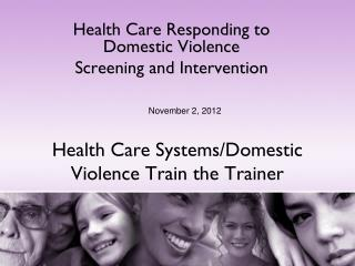 Health Care Systems/Domestic Violence Train the Trainer