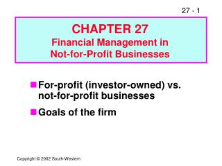 For-profit (investor-owned) vs. not-for-profit businesses Goals of the firm