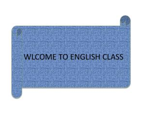 WLCOME TO ENGLISH CLASS