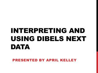 Interpreting and Using DIBELS Next Data
