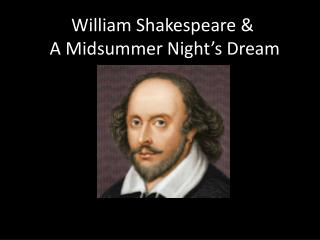 William Shakespeare &  A Midsummer Night's Dream