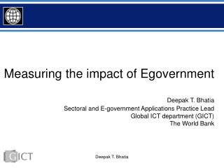 Measuring the impact of Egovernment   Deepak T. Bhatia Sectoral and E-government Applications Practice Lead Global ICT d