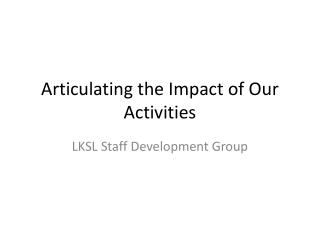Articulating the Impact of Our Activities