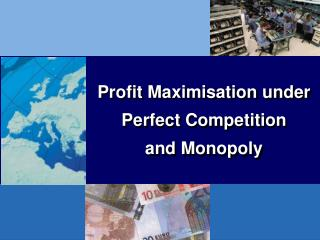 Profit Maximisation under Perfect Competition and Monopoly