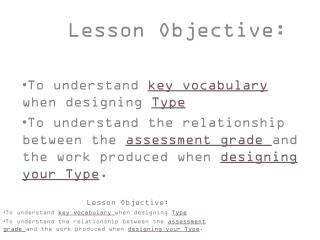 Lesson Objective : To understand  key vocabulary  when designing  Type