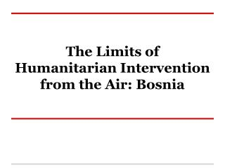 The Limits of Humanitarian Intervention from the Air: Bosnia
