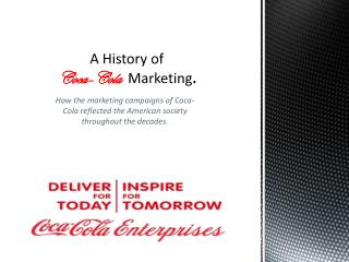 A History of Coca-Cola Marketing .