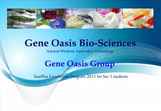 Gene Oasis Bio-Sciences Ancient Wisdom, Innovative Technology
