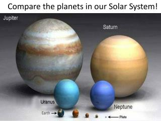 Compare the planets in our Solar System!