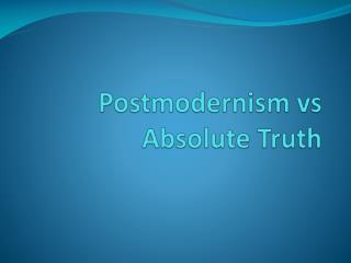 Postmodernism  vs Absolute Truth