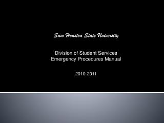 Sam Houston State University Division of Student Services Emergency Procedures Manual 2010-2011
