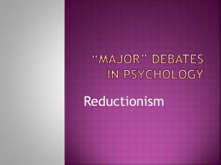 """Major"" debates in Psychology"