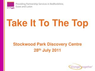 Take It To The Top Stockwood Park Discovery Centre 28 th  July 2011