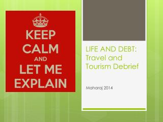 LIFE AND DEBT: Travel  and  Tourism Debrief