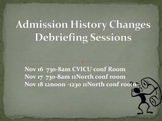 Admission History Changes Debriefing Sessions