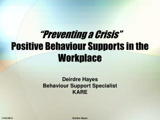 Preventing a Crisis  Positive Behaviour Supports in the Workplace