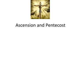 Ascension and Pentecost