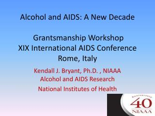 Kendall J. Bryant, Ph.D. , NIAAA Alcohol and AIDS Research  National Institutes of Health