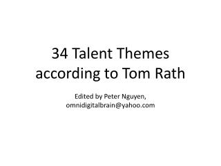 34 Talent Themes according to Tom  Rath Edited by Peter Nguyen, omnidigitalbrain@yahoo