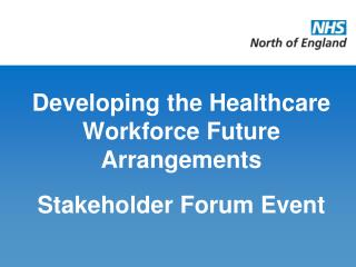 Developing the Healthcare Workforce Future Arrangements Stakeholder Forum Event