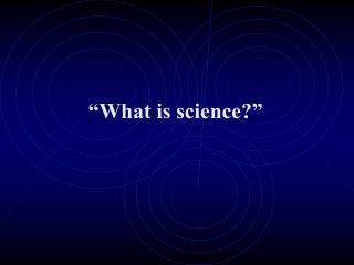 """What is science?"""