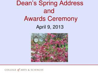 Dean's Spring Address  and   Awards  Ceremony April  9, 2013
