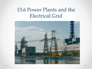 13.6 Power Plants and the Electrical Grid