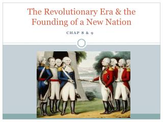 The Revolutionary Era & the Founding of a New Nation