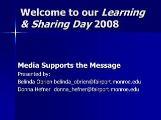 Welcome to our  Learning & Sharing Day  2008