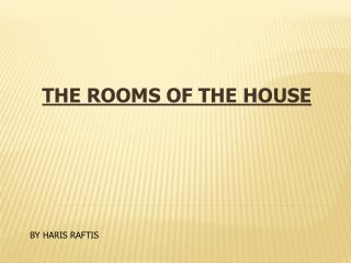 THE ROOMS OF THE HOUSE