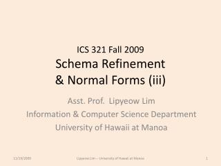 ICS 321 Fall 2009 Schema Refinement  & Normal Forms (iii)