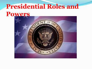 Presidential Roles and Powers