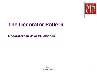 The Decorator Pattern Decorators in Java I/O classes