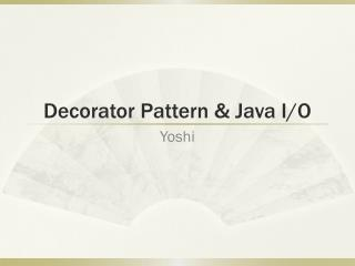 Decorator Pattern & Java I/O