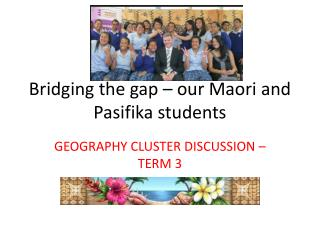 Bridging the gap – our Maori and  Pasifika  students